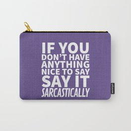 If You Don't Have Anything Nice To Say, Say It Sarcastically (Ultra Violet) Carry-All Pouch