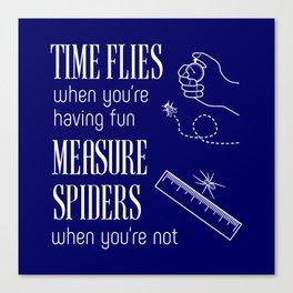 Time Flies & Measure Spiders Canvas Print