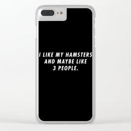 Funny I Like My Hamsters And Maybe Like 3 People Pun Quote Sayings Clear iPhone Case