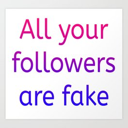 All your followers are fake (colour) Art Print