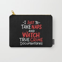 I Just Want To Take Naps And Watch True Crime Documentaries Carry-All Pouch