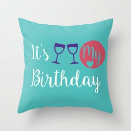 It is my Birthday Throw Pillow