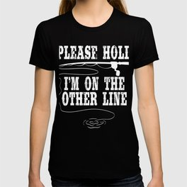 """A Nice Tee For Fishers Saying """"Please Hold I'm On The Other Line"""" T-shirt DEsign Rod Fishing Lake T-shirt"""