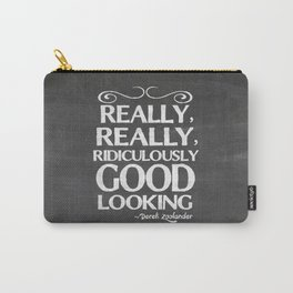 Really, really, ridiculously good looking (Zoolander). Carry-All Pouch
