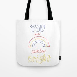You Are Rainbow Bright Tote Bag