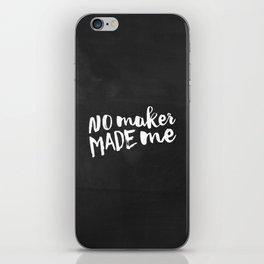 No maker made me iPhone Skin