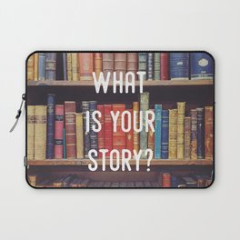 What is your story? Laptop Sleeve