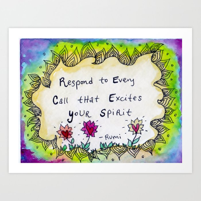 Respond To Every Call That Excites Your Spirit Art Print