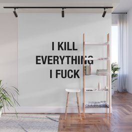 I Kill Everything I Fuck Wall Mural