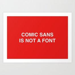 COMIC SANS IS NOT A FONT Art Print