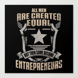 All Men Are Created Equal But Then Some Become Entrepreneurs Canvas Print