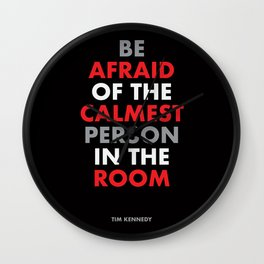 """""""Be afraid of the calmest person in the room"""" Tim Kennedy Wall Clock"""