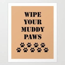 Wipe Your Muddy Paws Art Print