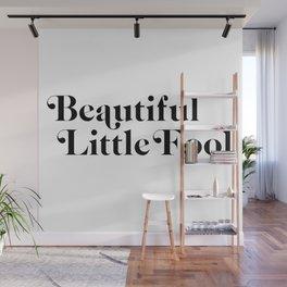 beautiful little fool Wall Mural