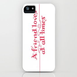 A Friend Loves At All Times iPhone Case