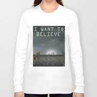 i want to believe Long Sleeve T-shirts featuring I Want To Believe by Conceptualized