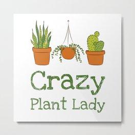 Crazy Plant Lady Metal Print