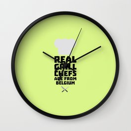 Real Grill Chefs are from Belgium T-Shirt D7677 Wall Clock