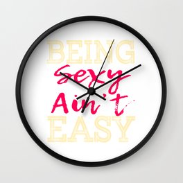 """Stay cool and revealing with this cool tee that matches your mood! """"Being Sexy Ain't Easy"""" tee! Wall Clock"""