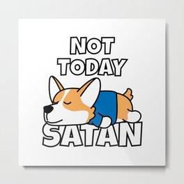 Not Today Satan Funny Welsh Corgi Metal Print