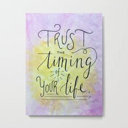 Trust The Timing Metal Print