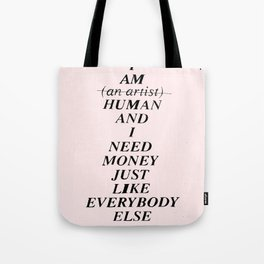 I AM HUMAN AND I NEED MONEY JUST LIKE EVERYBODY ELSE DOES Tote Bag