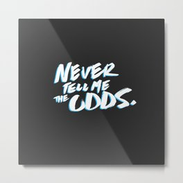 Never Tell Me the Odds Metal Print