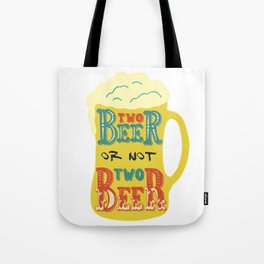 TWO BEER or not two BEER Tote Bag