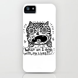 What am I doing with my Lives? iPhone Case