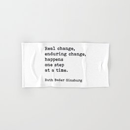 Real Change Enduring Change Happens One Step At A Time, Ruth Bader Ginsburg Hand & Bath Towel