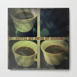 Coffee is my drug print Metal Print