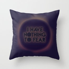 I have nothing to fear Throw Pillow