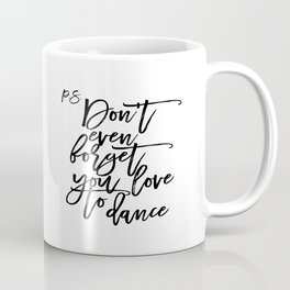 P.S Don't even foget you love to dance Dance Quote Dance Bedroom Decor Living Room Decor Printable Coffee Mug