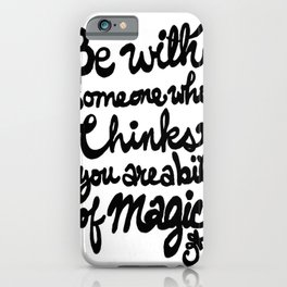 Be With Someone Who Thinks You Are A Bit of Magic iPhone Case