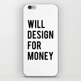 Will design for money iPhone Skin