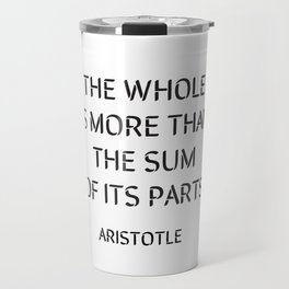 Aristotle Quote - The whole is more than the sum of its parts Travel Mug