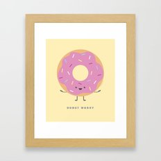 Donut Worry Framed Art Print