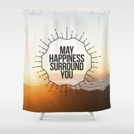 May Happiness Surround You Shower Curtain
