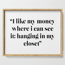I like my money where i can see it: hanging in my closet Serving Tray