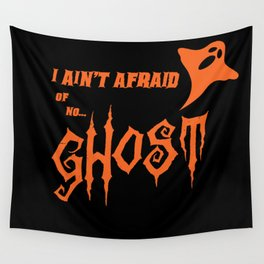 I Ain't Afraid Of No Ghost Wall Tapestry