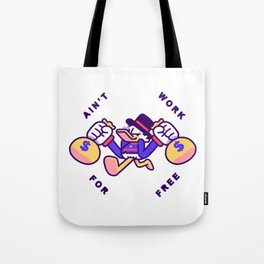 Ain't Work For Free Tote Bag