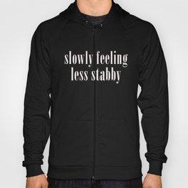 Slowly Feeling Less Stabby, Funny, Saying Hoody