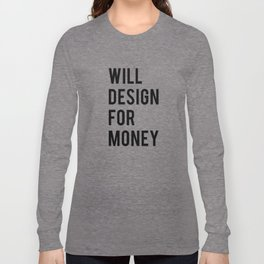 Will design for money Long Sleeve T-shirt