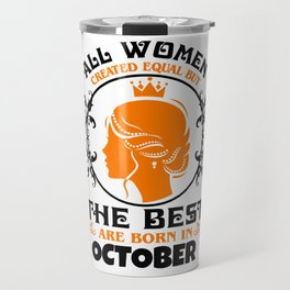 All Women created Equal But The best Are Born In October (5) Travel Mug