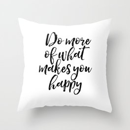Do More Of What Makes You Happy, Happy Quote, Typography Print, Motivational Quote Throw Pillow