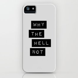 Why The Hell Not black and white typography Inspirational Quote poster home wall bedroom decor iPhone Case