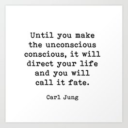 Until you make the unconscious conscious, Carl Jung Quote Art Print