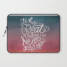 It's Hard to Beat a Person Who Never Gives Up Laptop Sleeve