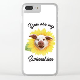 You are my Swineshine Clear iPhone Case