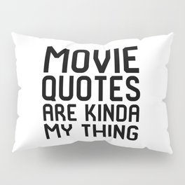 Movie Quotes Are Kinda My Thing Film School Pillow Sham